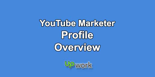 Upwork Profile Overview Sample for YouTube Marketing